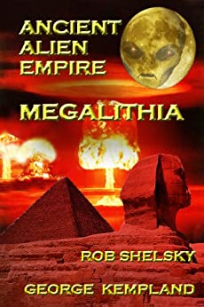 Ancient Alien Empire Megalithia by [Shelsky, Rob, Kempland, George]