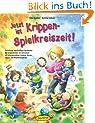 Jetzt ist Krippen-Spielkreiszeit! (Buch): Gestaltung regelmäßiger Spielkreise für Krippenkinder im Jahreslauf mit altersgerechten Liedern, Versen, Finger- und Rhythmusspielen