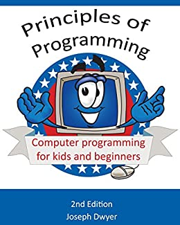 Principles of Programming: Computer programming for kids and beginners by [Dwyer, Joseph]