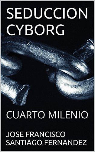 SEDUCCION CYBORG: CUARTO MILENIO eBook: JOSE FRANCISCO SANTIAGO ...