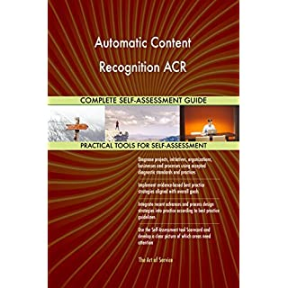 Automatic Content Recognition ACR All-Inclusive Self-Assessment - More than 700 Success Criteria, Instant Visual Insights, Comprehensive Spreadsheet Dashboard, Auto-Prioritised for Quick Results