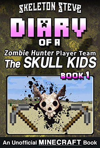 Minecraft Diary of a Zombie Hunter Player Team 'The Skull Kids' - Book 1: Unofficial Minecraft Books for Kids, Teens, & Nerds - Adventure Fan Fiction Diary ... Kids Hunting Herobrine) (English Edition) por Skeleton Steve