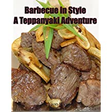 Barbecue in Style A Teppanyaki Adventure: Teppanyaki