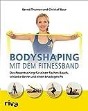 Bodyshaping mit dem Fitnessband: Das Powertraining für einen flachen Bauch,  schlanke Beine und einen knackigen Po (German Edition)