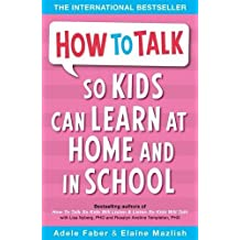 How to Talk So Kids Can Learn: At Home and in School by Adele Faber (2003-11-20)