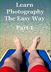 Learn Photography The Easy Way: Part 1 (Easy Learning Book 2018)