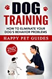 DOG TRAINING 2nd Edition: How to Eliminate Your Dog's Behavior Problems - Dogs, Dog Books, Training Basics (Dog Stories, Dog Training Books, Train Dogs, ... Happy Dog, Dog Problems, Dog Books Book 1)