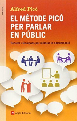 El Mètode Picó per parlar en públic : Secrets i tècniques per millorar la comunicació