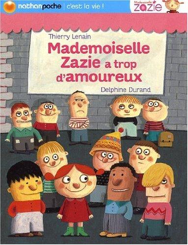 Mademoiselle Zazie a trop d'amoureux ! par Thierry Lenain, Delphine Durand