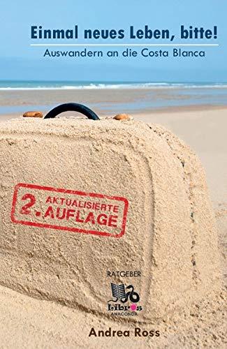 Einmal neues Leben, bitte!: Auswandern an die Costa Blanca