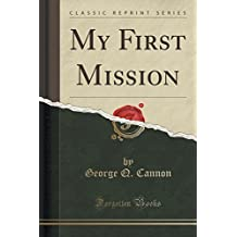 My First Mission (Classic Reprint) by George Q. Cannon (2015-09-27)