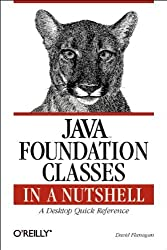 Java Foundation Classes in a Nutshell: A Desktop Quick Reference (In a Nutshell (O'Reilly)) by David Flanagan (1999-10-23)