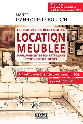 Les nouvelles règles de la location meublée pour augmenter son patrimoine et réduire ses impôts: Airbnb(c), meublés de tourisme, IFI, RSI... par Jean-Louis Le Boulc'H