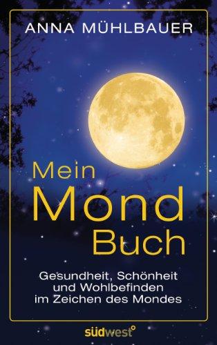 Mein Mondbuch: Gesundheit, Schönheit und Wohlbefinden im Zeichen des Mondes (Kalender Zeichen)