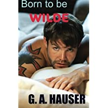 Born to be Wilde by G. A. Hauser (2012-07-21)