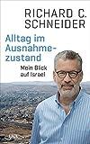 Alltag im Ausnahmezustand: Mein Blick auf Israel - Richard C. Schneider