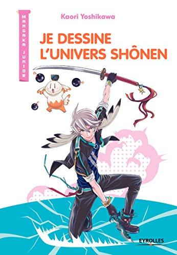 Je dessine l'univers Shônen (Mangaka junior) par Kaori Yoshikawa