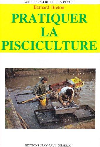 Pratiquer la pisciculture par Bernard Breton