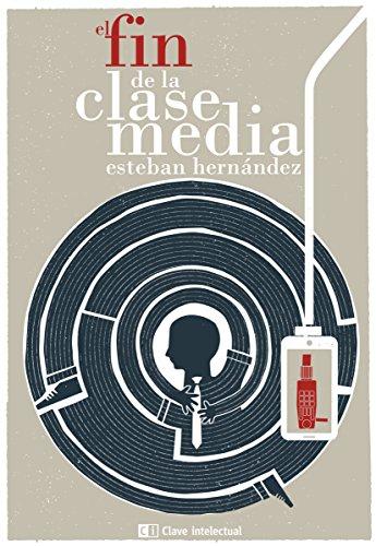 El fin de la clase media (Ensayo Social nº 19) por Esteban Hernández
