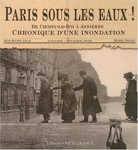 Paris sous les eaux ! : De Choisy-le-Roi  Asnires, chronique d'une inondation, janvier-fvrier 1910