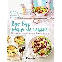 Bye Bye maux de ventre. Des recettes qui prennent soin de votre intestin (CUISINE) (French Edition)