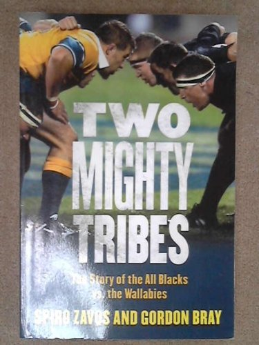 Two Mighty Tribes: A Hundred Years of All Black and Wallaby Battles por Gordon Bray