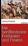 Die berühmtesten Freibeuter und Piraten: Von Blackbeard bis Störtebeker. (marixwissen)