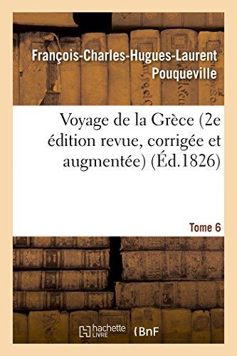 Voyage de la Grce. Pouqueville, Deuxime dition revue, corrige et augmente. Tome 6