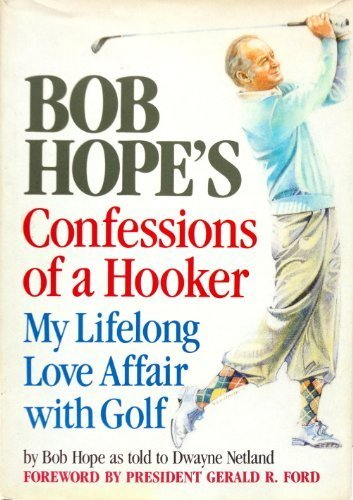 Bob Hope's Confessions of a Hooker: My Lifelong Love Affair With Golf 1st edition by Bob Hope (1985) Hardcover