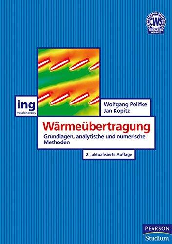 Wärmeübertragung: Grundlagen, analytische und numerische Methoden (Pearson Studium - Maschinenbau) (Numerische Methoden Für Maschinenbau)