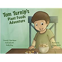 Tom Turnip's Plant Foods Adventure: Foods that grow from the ground are the very best foods to be found! (English Edition)