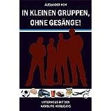 In kleinen Gruppen, ohne Gesänge!: Unterwegs mit den Hamburg Hooligans