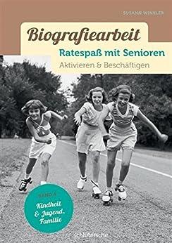 Biografiearbeit. Ratespaß mit Senioren: Aktivieren & Beschäftigen. Band 4: Kindheit & Jugend, Familie