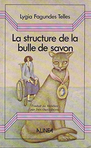 La structure de la bulle de savon et autres nouvelles par Lygia Fagundes Telles