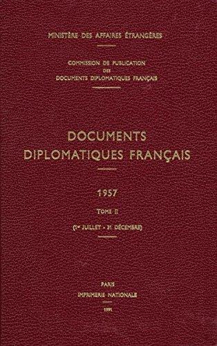Documents diplomatiques français: 1957 - Tome II (1er juillet - 31 décembre) (Documents diplomatiques français - Depuis 1954, sous la direction de Maurice Vaïsse, Band 11)