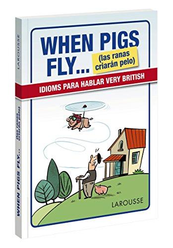 When Pigs Fly.(las ranas criarán pelo) (Larousse - Lengua Inglesa - Manuales Prácticos) por Larousse Editorial