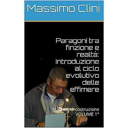Paragoni Tra Finzione E Realtà: Introduzione Al Ciclo Evolutivo Delle Effimere: Manuali Di Costruzione Volume 1° (Maunuali Costruzione Mosche Artificiali)