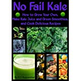 No Fail Kale: How to Grow Your Own, Make Kale Juice and Green Smoothies, and Cook Delicious Recipes (English Edition)