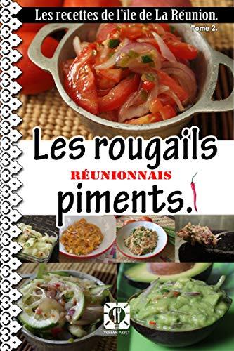 Les recettes de l'île de La Réunion. Les rougails et sauces piments.: Les accompagnements. par  Yohan Payet