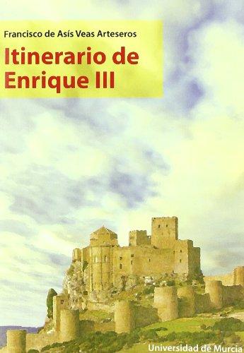 Itinerario de Enrique III por Francisco de Asís Veas Arteseros