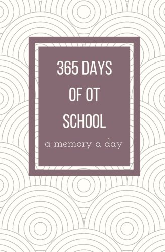 365 Days of OT School: A Memory A Day: One Line A Day Memory Book; Occupational Therapy Student Journal; OT Student Gift; Occupational Therapy Student Memory Book