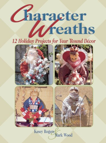 Character Wreaths: Holiday Projects for Year Round Decor