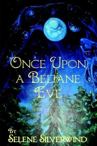 Once Upon a Beltane Eve by Selene Silverwind (2001-04-06)