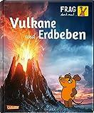 Frag doch mal ... die Maus!: Vulkane und Erdbeben: Die Sachbuchreihe mit der...