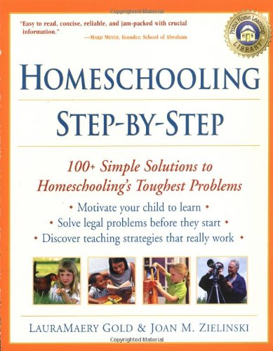 Homeschooling Step-By-Step: 100+ Simple Solutions to Homeschooling's Toughest Problems