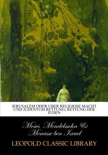 Jerusalem oder uber religiose Macht und Judentum Rettung; Rettung der Juden por Moses Mendelssohn