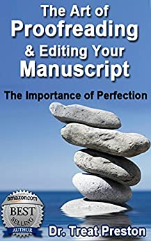 Proofreading and Editing: The Art of Proofreading & Editing Your Manuscript.: The Importance of Perfection (Advice & How To Book 1) (English Edition) von [Preston, Dr. Treat]