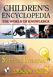 Children's Encyclopedia - Scientists, Inventions And Discoveries: The World of Knowl