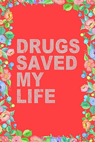 Drugs Saved My Life Journal Notebook: Blank Lined Ruled For Writing 6x9 120 Pages por Flippin Sweet Books