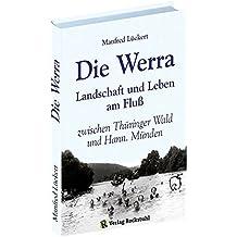 Die Werra: Landschaft und Leben am Fluß zwischen Thüringer Wald und Hann. Münden